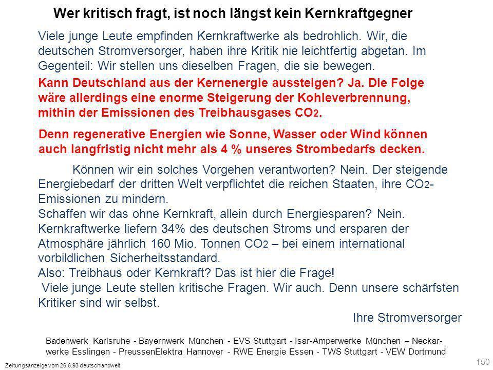 Badenwerk Karlsruhe - Bayernwerk München - EVS Stuttgart - Isar-Amperwerke München – Neckar- werke Esslingen - PreussenElektra Hannover - RWE Energie