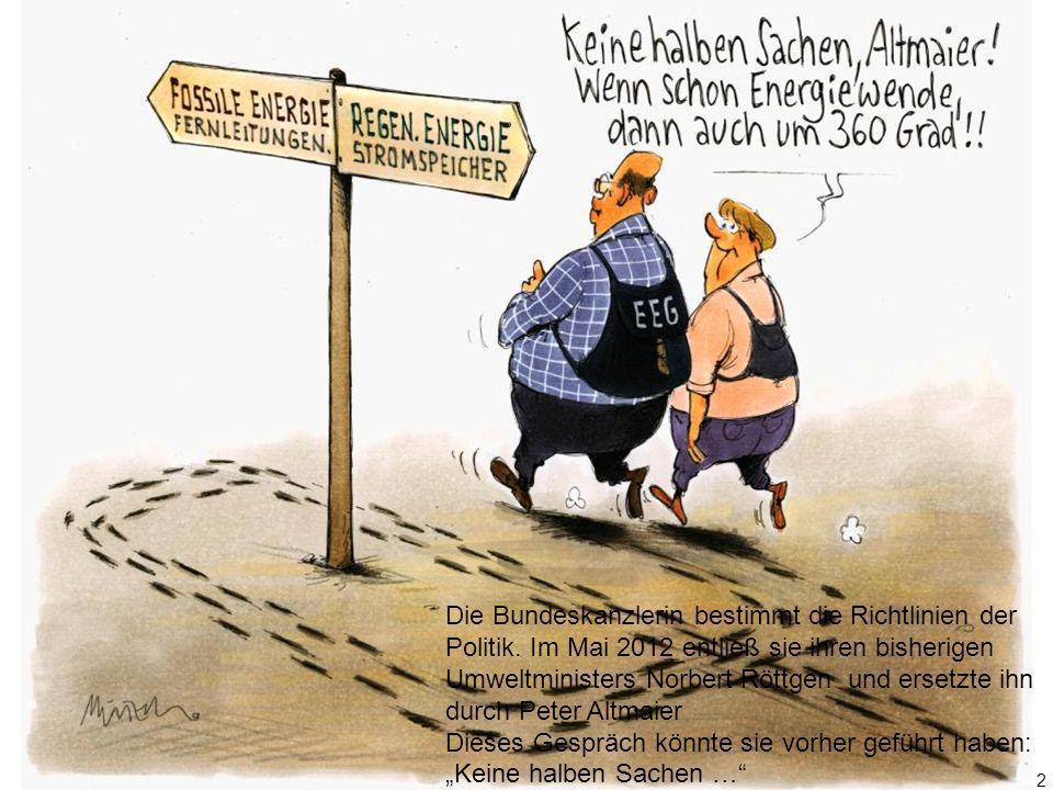 Die Bundeskanzlerin bestimmt die Richtlinien der Politik. Im Mai 2012 entließ sie ihren bisherigen Umweltministers Norbert Röttgen und ersetzte ihn du