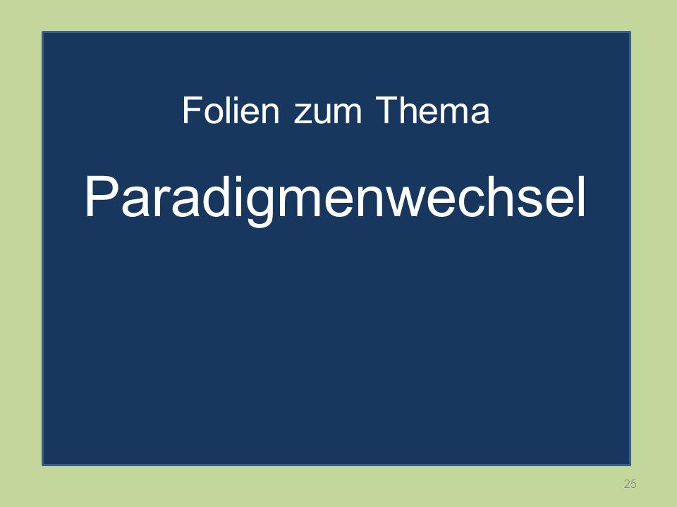 25 Folien zum Thema Paradigmenwechsel