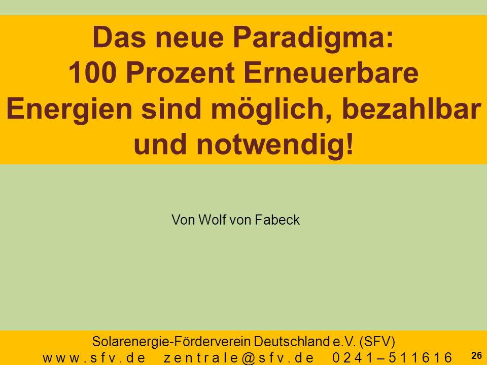 Das neue Paradigma: 100 Prozent Erneuerbare Energien sind möglich, bezahlbar und notwendig! Von Wolf von Fabeck Solarenergie-Förderverein Deutschland