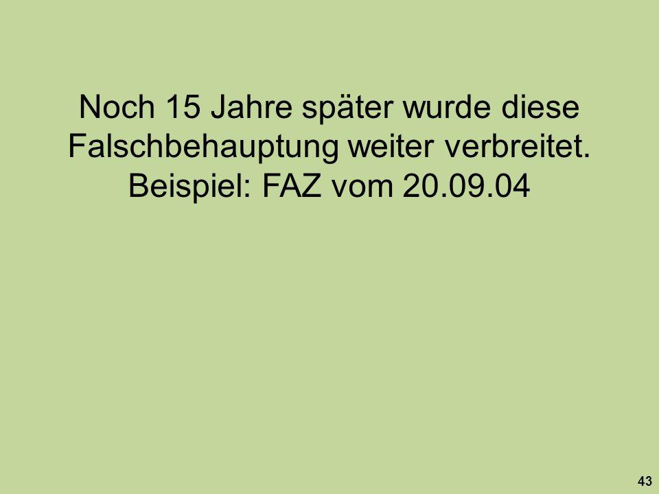 43 Noch 15 Jahre später wurde diese Falschbehauptung weiter verbreitet. Beispiel: FAZ vom 20.09.04