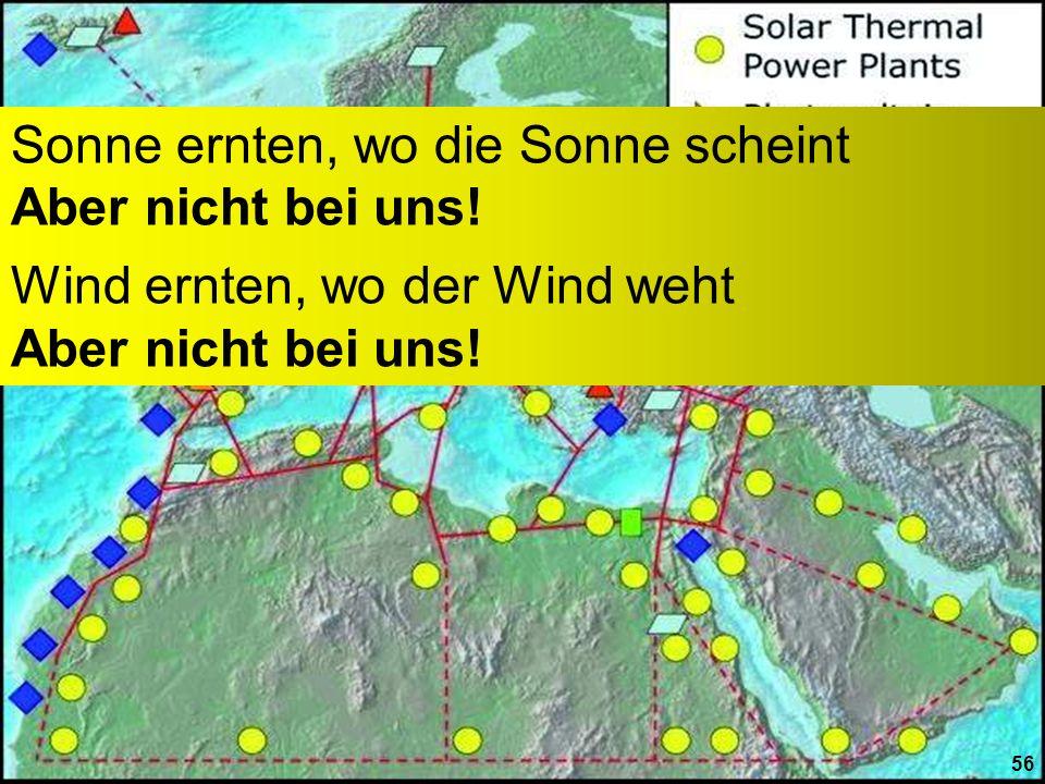 Sonne ernten, wo die Sonne scheint Aber nicht bei uns! Wind ernten, wo der Wind weht Aber nicht bei uns! 56