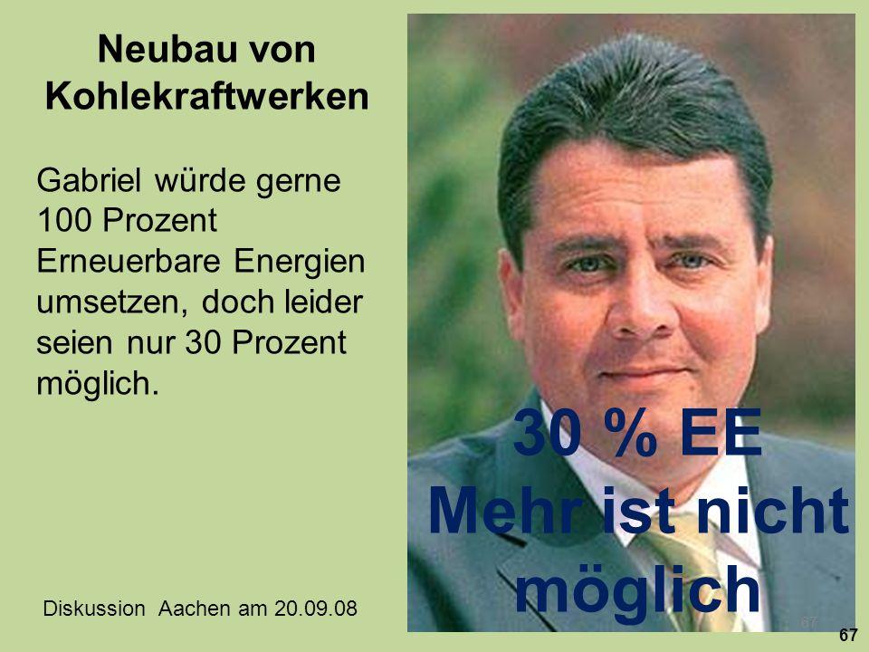 Neubau von Kohlekraftwerken Gabriel würde gerne 100 Prozent Erneuerbare Energien umsetzen, doch leider seien nur 30 Prozent möglich. Diskussion Aachen
