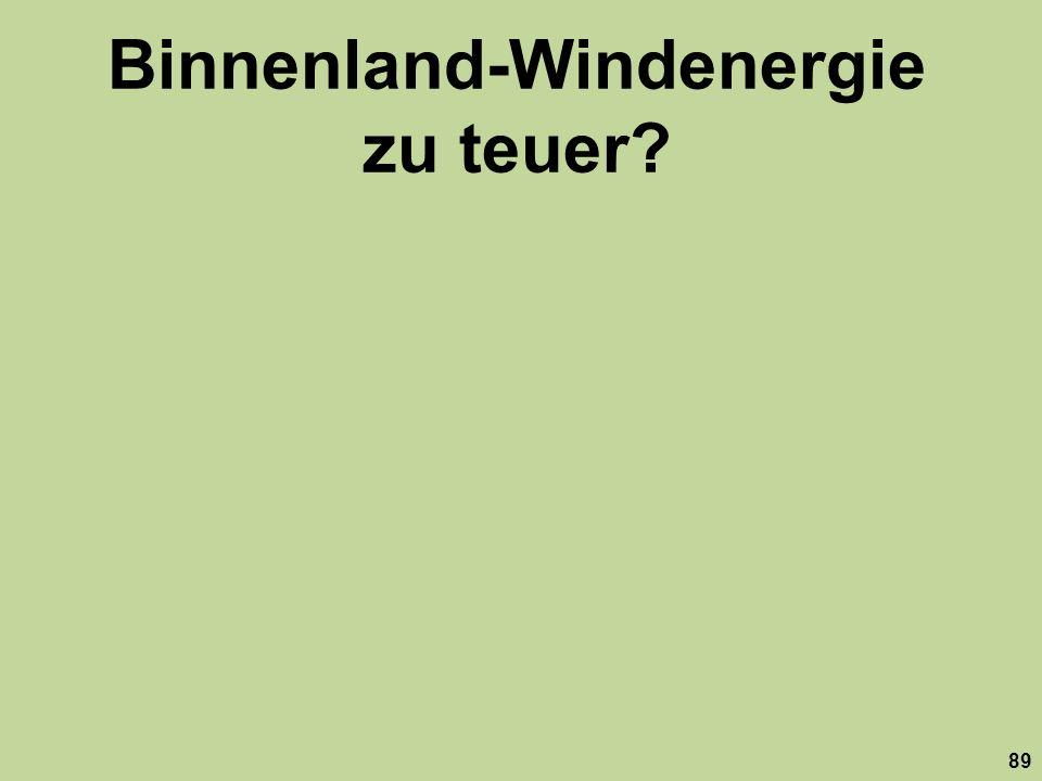 Binnenland-Windenergie zu teuer? 89