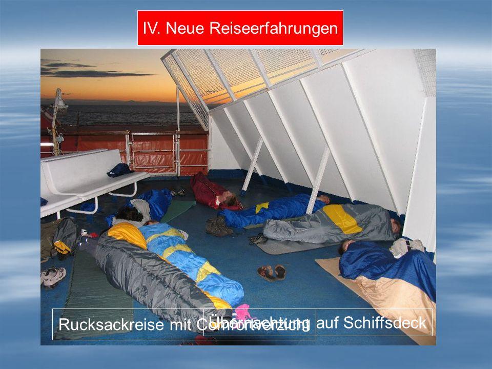 IV. Neue Reiseerfahrungen Rucksackreise mit Comfortverzicht Übernachtung auf Schiffsdeck