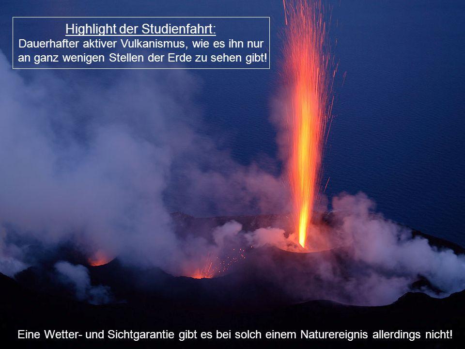 Highlight der Studienfahrt: Dauerhafter aktiver Vulkanismus, wie es ihn nur an ganz wenigen Stellen der Erde zu sehen gibt! Eine Wetter- und Sichtgara