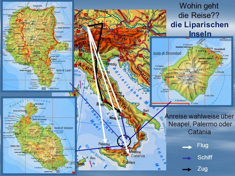 Wohin geht die Reise?? die Liparischen Inseln Flug Schiff Zug Anreise wahlweise über Neapel, Palermo oder Catania Catania