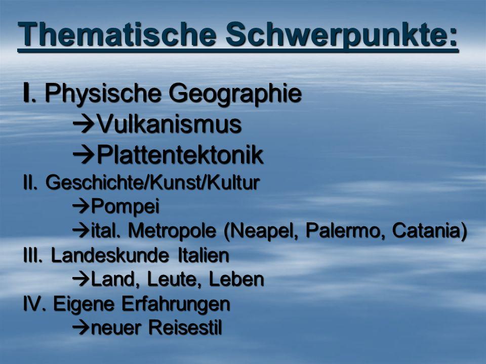 I. Physische Geographie Vulkanismus Plattentektonik II. Geschichte/Kunst/Kultur Pompei ital. Metropole (Neapel, Palermo, Catania) III. Landeskunde Ita