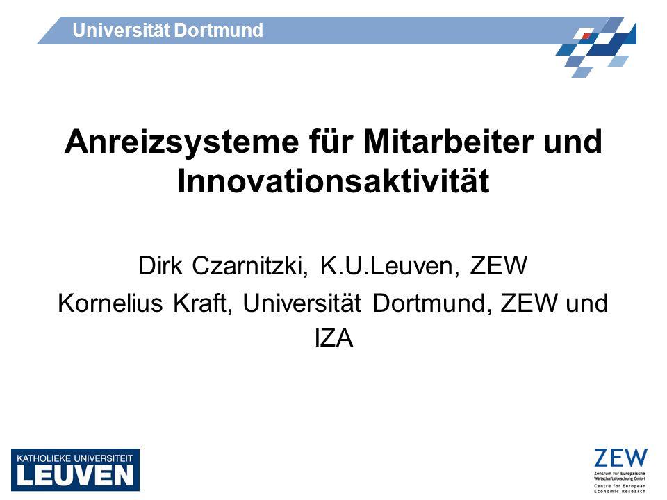 Universität Dortmund Anreizsysteme für Mitarbeiter und Innovationsaktivität Dirk Czarnitzki, K.U.Leuven, ZEW Kornelius Kraft, Universität Dortmund, ZE