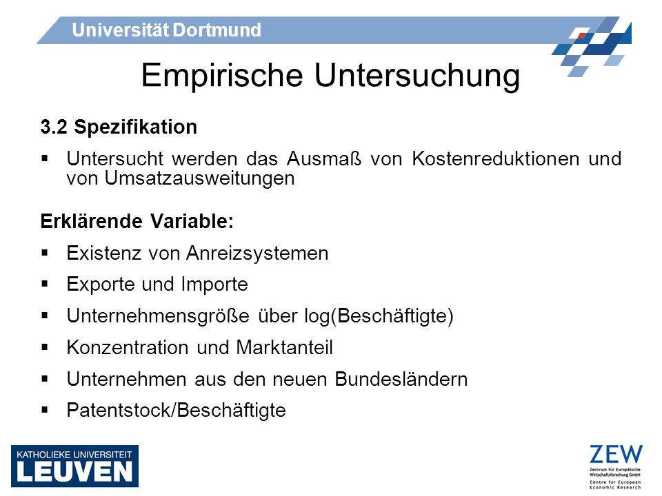 Universität Dortmund Empirische Untersuchung 3.2 Spezifikation Untersucht werden das Ausmaß von Kostenreduktionen und von Umsatzausweitungen Erklärend