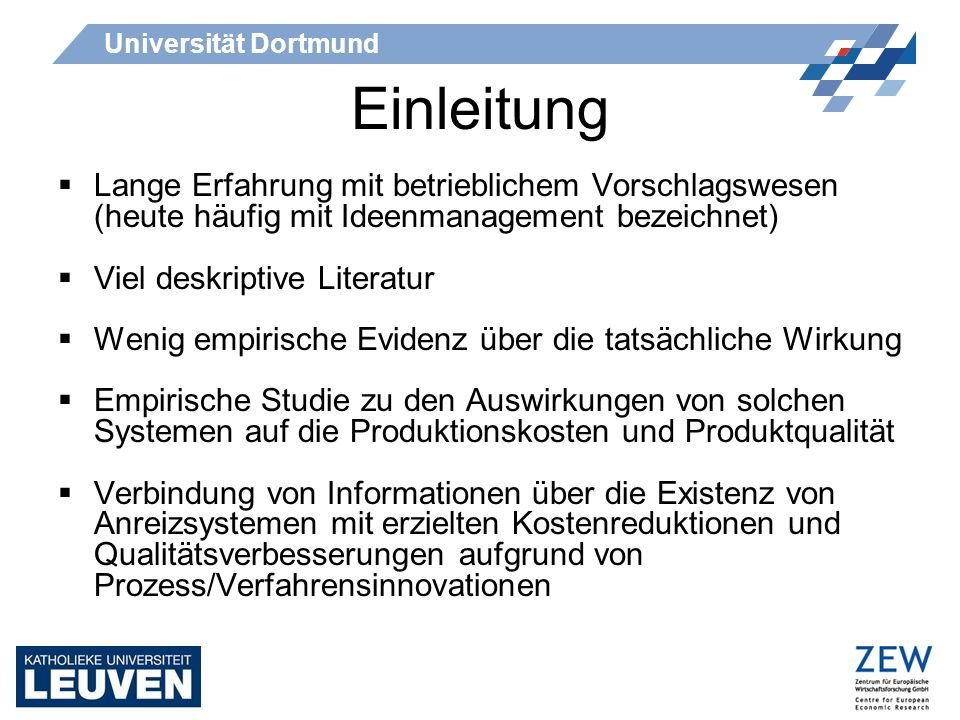 Universität Dortmund Einleitung Lange Erfahrung mit betrieblichem Vorschlagswesen (heute häufig mit Ideenmanagement bezeichnet) Viel deskriptive Liter
