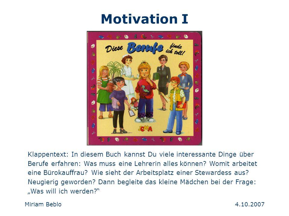 4.10.2007 Miriam Beblo Motivation I Klappentext: In diesem Buch kannst Du viele interessante Dinge über Berufe erfahren: Was muss eine Lehrerin alles können.