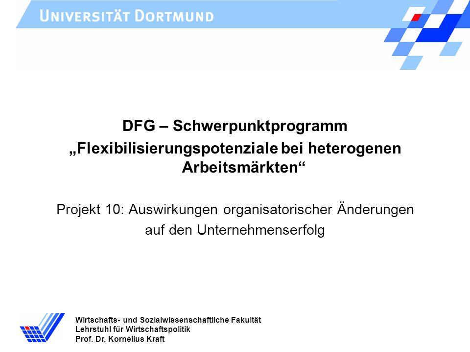Wirtschafts- und Sozialwissenschaftliche Fakultät Lehrstuhl für Wirtschaftspolitik Prof. Dr. Kornelius Kraft DFG – Schwerpunktprogramm Flexibilisierun