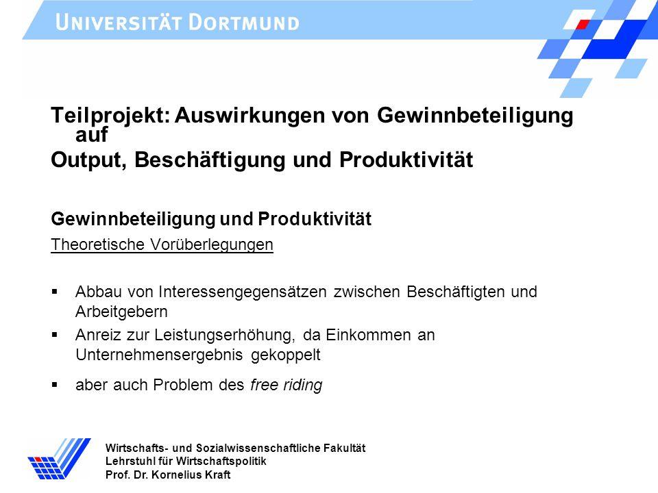 Wirtschafts- und Sozialwissenschaftliche Fakultät Lehrstuhl für Wirtschaftspolitik Prof. Dr. Kornelius Kraft Teilprojekt: Auswirkungen von Gewinnbetei