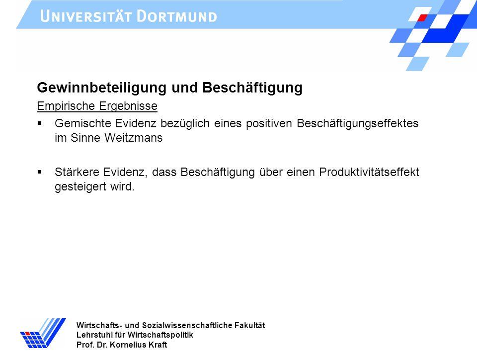 Wirtschafts- und Sozialwissenschaftliche Fakultät Lehrstuhl für Wirtschaftspolitik Prof. Dr. Kornelius Kraft Gewinnbeteiligung und Beschäftigung Empir