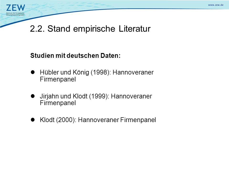 2.2. Stand empirische Literatur Studien mit deutschen Daten: Hübler und König (1998): Hannoveraner Firmenpanel Jirjahn und Klodt (1999): Hannoveraner