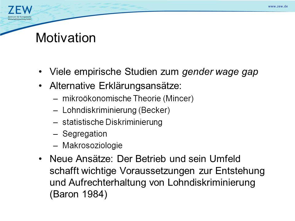 Motivation Viele empirische Studien zum gender wage gap Alternative Erklärungsansätze: –mikroökonomische Theorie (Mincer) –Lohndiskriminierung (Becker