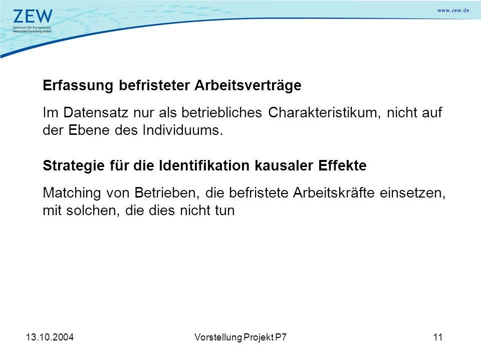 13.10.2004Vorstellung Projekt P711 Erfassung befristeter Arbeitsverträge Im Datensatz nur als betriebliches Charakteristikum, nicht auf der Ebene des Individuums.