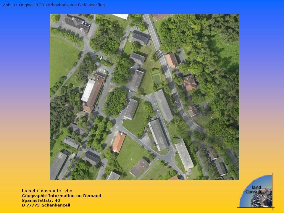 l a n d C o n s u l t. d e Geographic Information on Demand Spannstattstr. 40 D 77773 Schenkenzell Abb. 1: Original RGB Orthophoto aus Bild/Laserflug