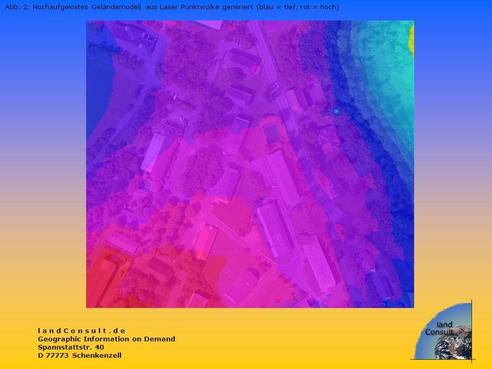 l a n d C o n s u l t. d e Geographic Information on Demand Spannstattstr. 40 D 77773 Schenkenzell Abb. 2: Hochaufgelöstes Geländemodell aus Laser Pun