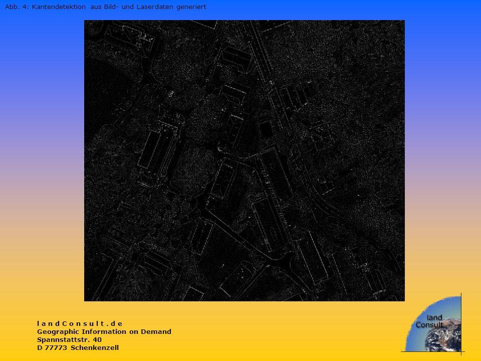 l a n d C o n s u l t. d e Geographic Information on Demand Spannstattstr. 40 D 77773 Schenkenzell Abb. 4: Kantendetektion aus Bild- und Laserdaten ge