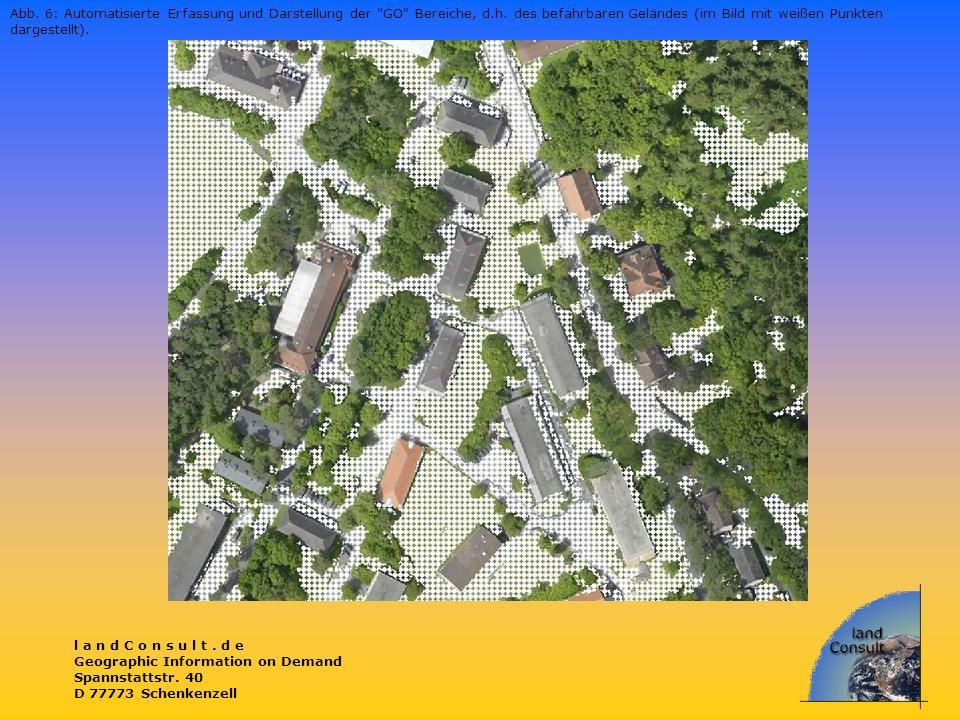 l a n d C o n s u l t. d e Geographic Information on Demand Spannstattstr. 40 D 77773 Schenkenzell Abb. 6: Automatisierte Erfassung und Darstellung de