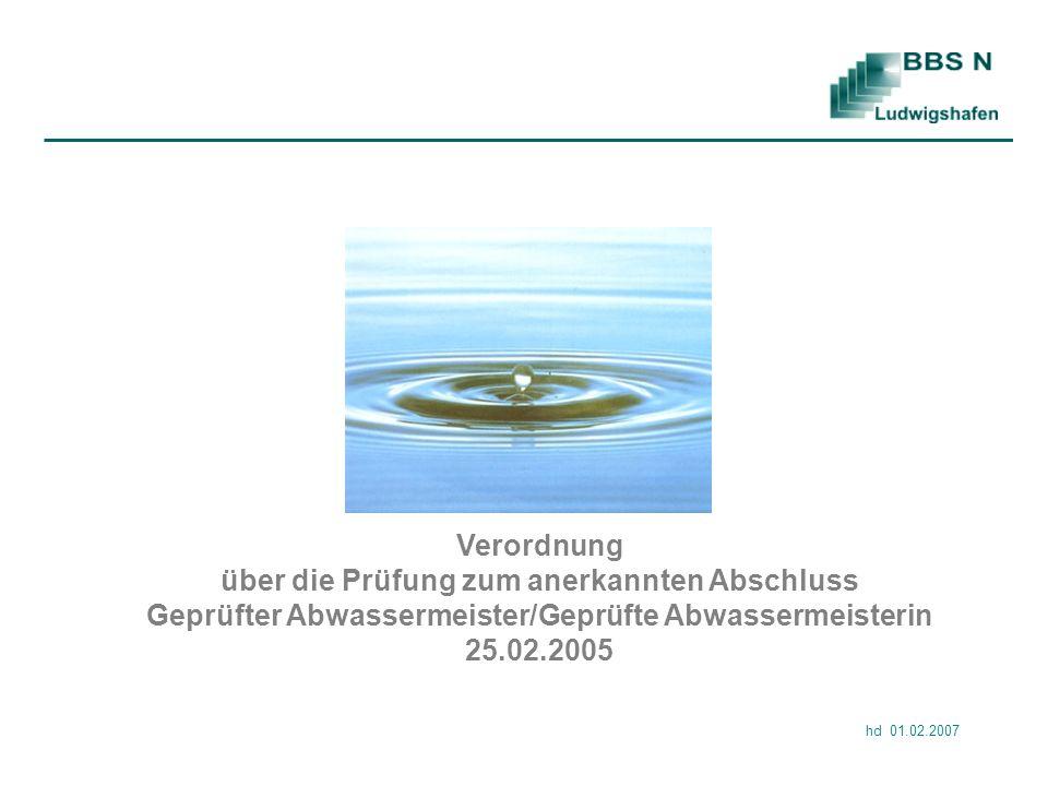 hd 01.02.2007 Verordnung über die Prüfung zum anerkannten Abschluss Geprüfter Abwassermeister/Geprüfte Abwassermeisterin 25.02.2005