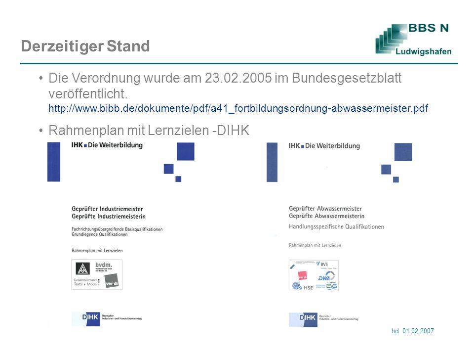 hd 01.02.2007 Derzeitiger Stand Die Verordnung wurde am 23.02.2005 im Bundesgesetzblatt veröffentlicht. http://www.bibb.de/dokumente/pdf/a41_fortbildu