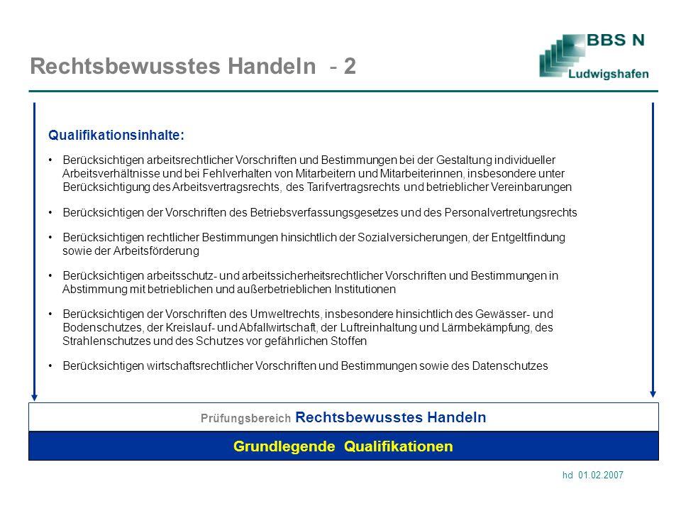 hd 01.02.2007 Rechtsbewusstes Handeln - 2 Grundlegende Qualifikationen Prüfungsbereich Rechtsbewusstes Handeln Berücksichtigen arbeitsschutz- und arbe