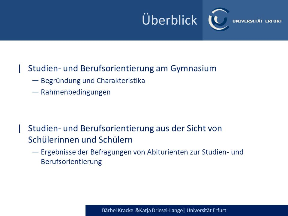 Bärbel Kracke &Katja Driesel-Lange  Universität Erfurt UNIVERSITÄT ERFURT Überblick  Studien- und Berufsorientierung am Gymnasium Begründung und Chara