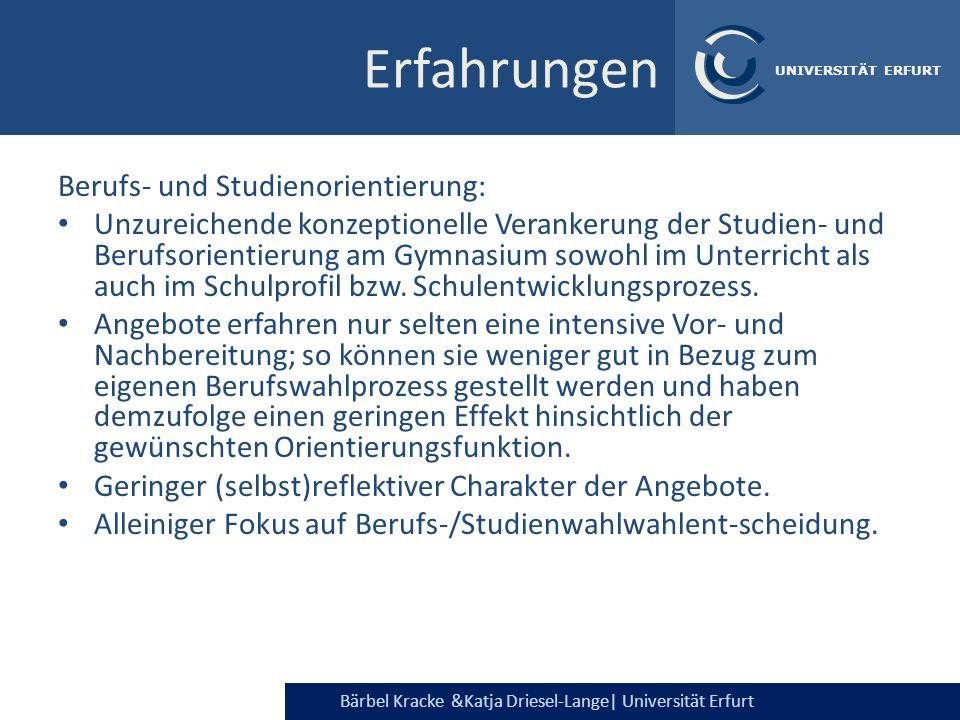 Bärbel Kracke &Katja Driesel-Lange  Universität Erfurt UNIVERSITÄT ERFURT Erfahrungen Berufs- und Studienorientierung: Unzureichende konzeptionelle Ve