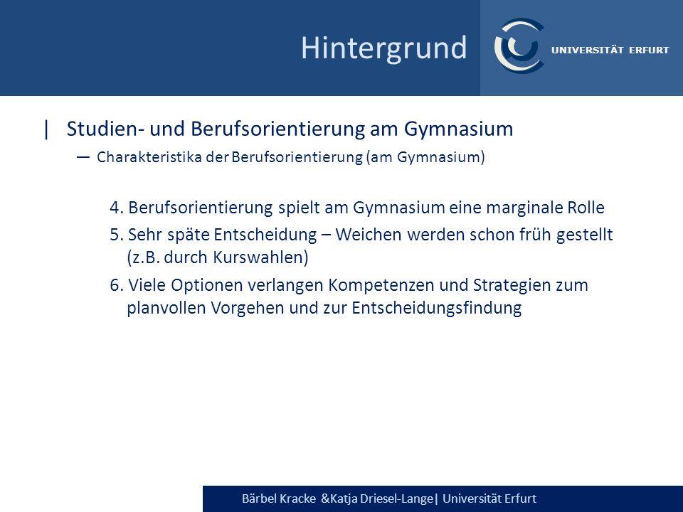 Bärbel Kracke &Katja Driesel-Lange  Universität Erfurt UNIVERSITÄT ERFURT Hintergrund  Studien- und Berufsorientierung am Gymnasium Charakteristika de