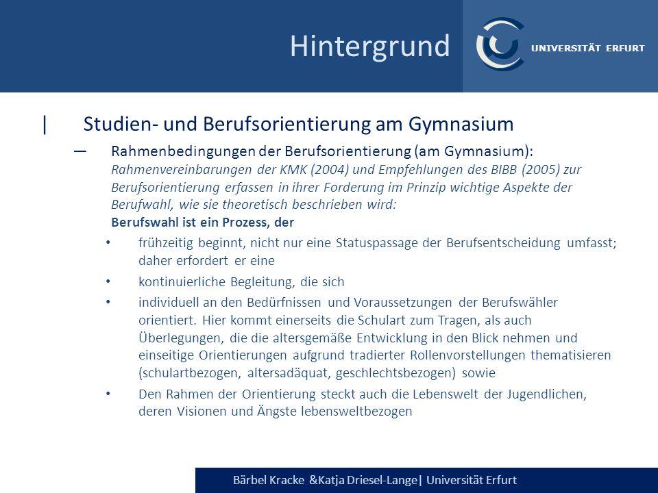 Bärbel Kracke &Katja Driesel-Lange  Universität Erfurt UNIVERSITÄT ERFURT Hintergrund  Studien- und Berufsorientierung am Gymnasium Rahmenbedingungen