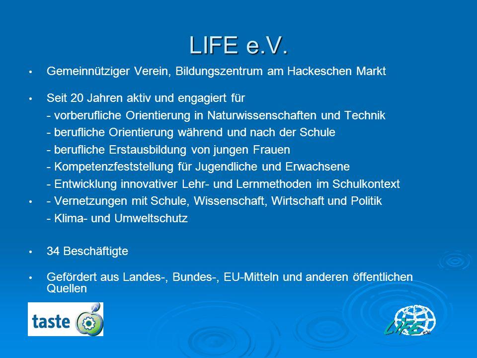 LIFE e.V. Gemeinnütziger Verein, Bildungszentrum am Hackeschen Markt Seit 20 Jahren aktiv und engagiert für - vorberufliche Orientierung in Naturwisse