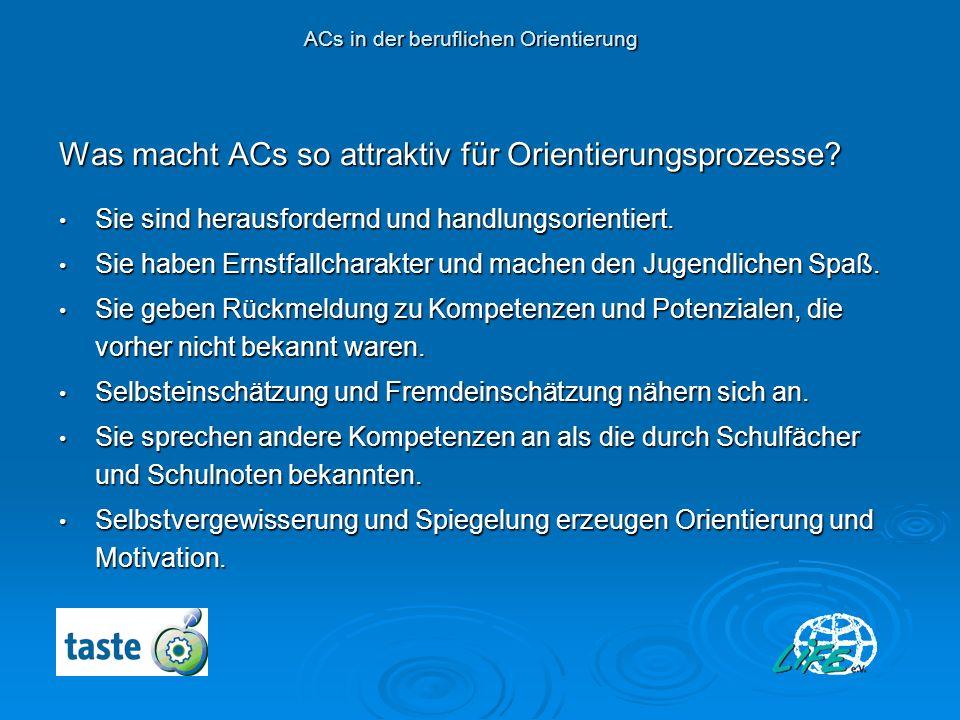 Was macht ACs so attraktiv für Orientierungsprozesse? Sie sind herausfordernd und handlungsorientiert. Sie sind herausfordernd und handlungsorientiert