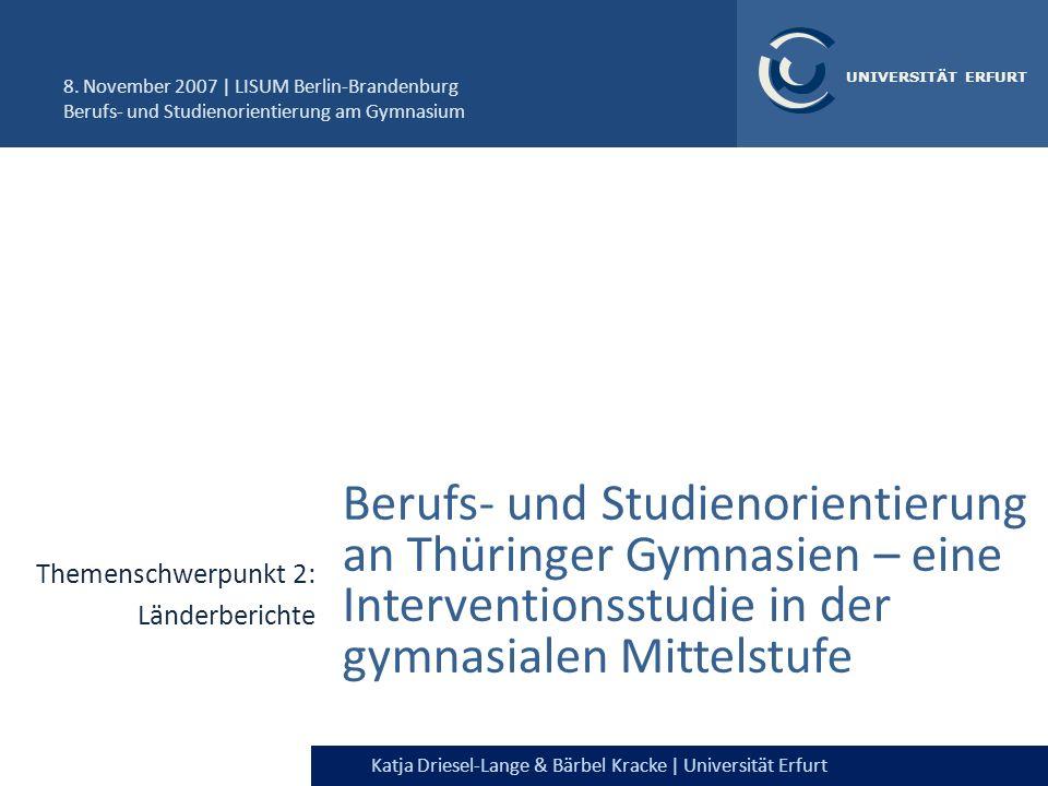 Katja Driesel-Lange & Bärbel Kracke | Universität Erfurt UNIVERSITÄT ERFURT Konzept des Vorhabens: Schülerebene Schüler/in Studium, Beruf, Arbeit, Familie InteresseInformierenSich kennenEntscheidenWelt kennen