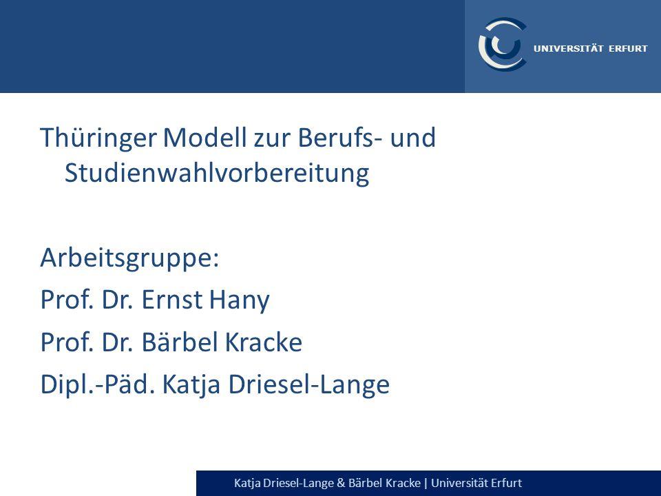 Katja Driesel-Lange & Bärbel Kracke | Universität Erfurt UNIVERSITÄT ERFURT Thüringer Modell zur Berufs- und Studienwahlvorbereitung Arbeitsgruppe: Pr