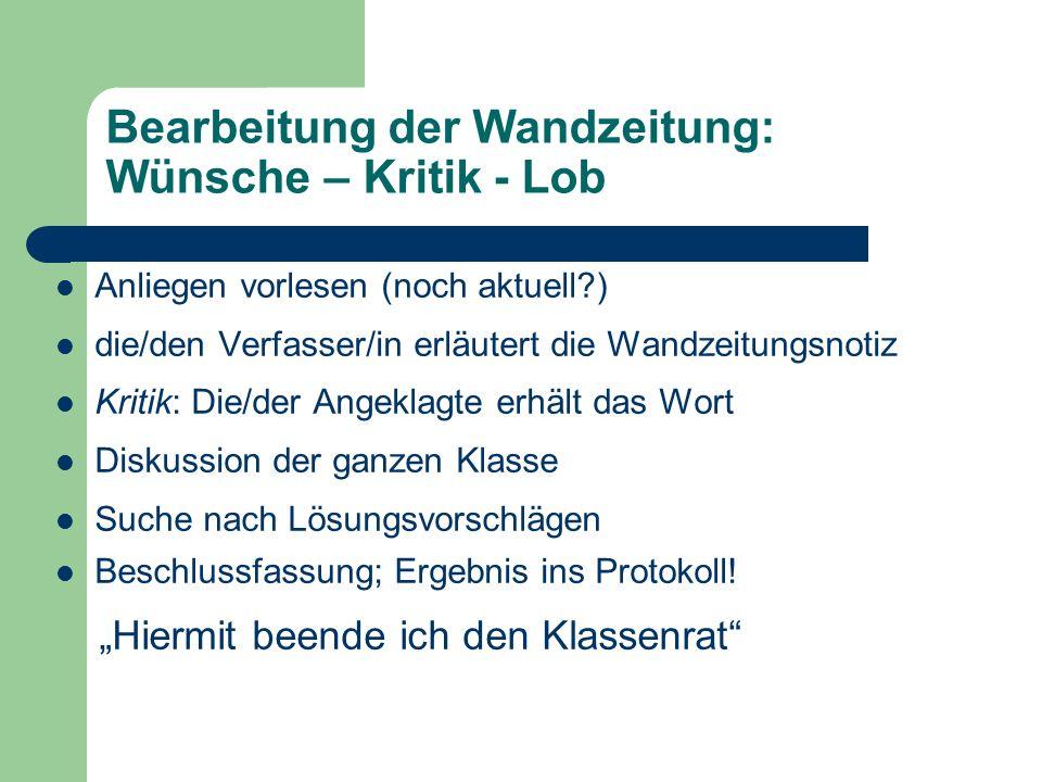 Bearbeitung der Wandzeitung: Wünsche – Kritik - Lob Anliegen vorlesen (noch aktuell?) die/den Verfasser/in erläutert die Wandzeitungsnotiz Kritik: Die