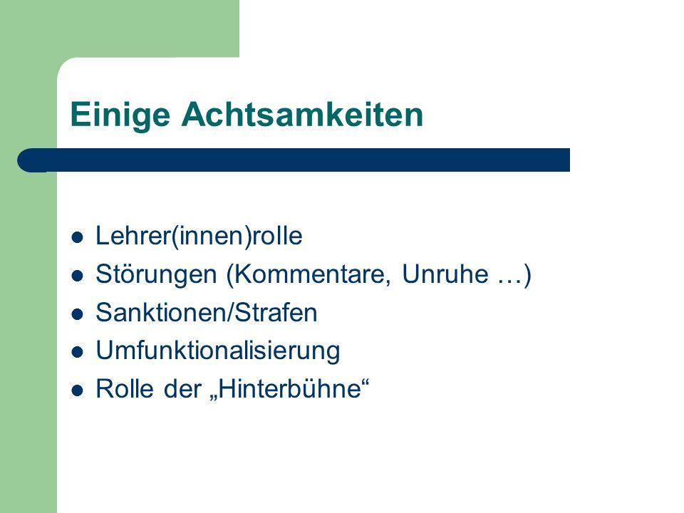 Einige Achtsamkeiten Lehrer(innen)rolle Störungen (Kommentare, Unruhe …) Sanktionen/Strafen Umfunktionalisierung Rolle der Hinterbühne
