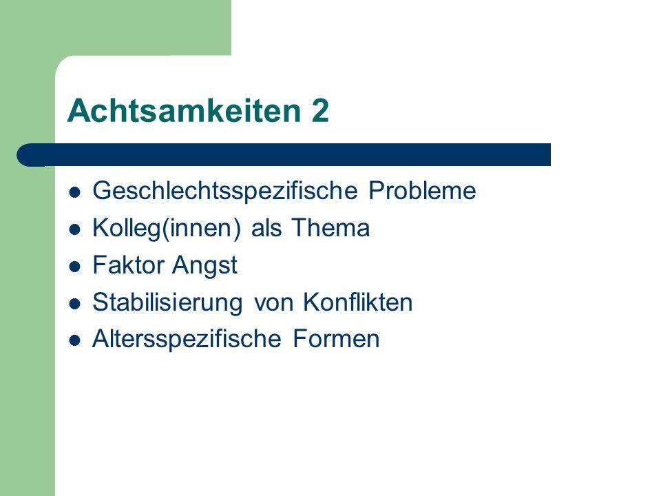 Achtsamkeiten 2 Geschlechtsspezifische Probleme Kolleg(innen) als Thema Faktor Angst Stabilisierung von Konflikten Altersspezifische Formen