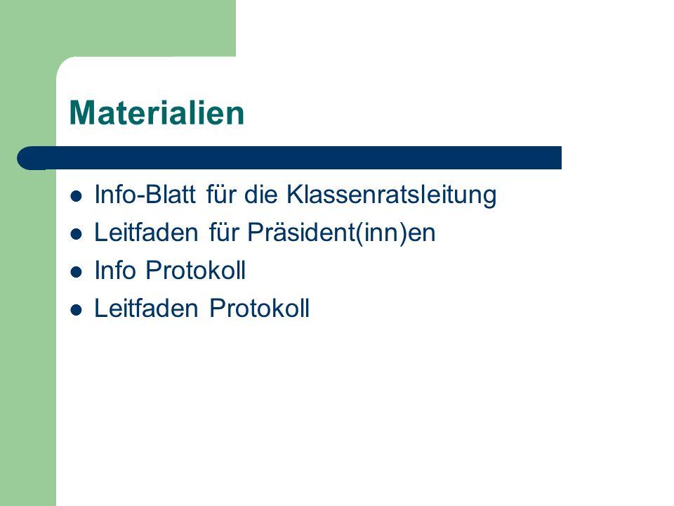 Materialien Info-Blatt für die Klassenratsleitung Leitfaden für Präsident(inn)en Info Protokoll Leitfaden Protokoll