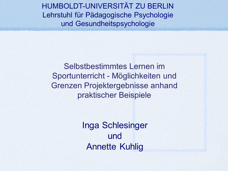 Selbstbestimmtes Lernen im Sportunterricht - Möglichkeiten und Grenzen Projektergebnisse anhand praktischer Beispiele Inga Schlesinger und Annette Kuh