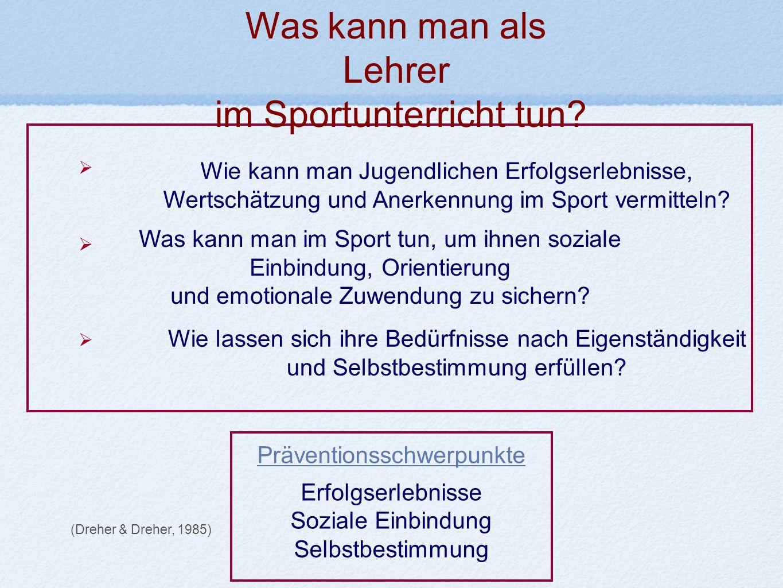 Präventionsschwerpunkte Erfolgserlebnisse Soziale Einbindung Selbstbestimmung (Dreher & Dreher, 1985) Wie kann man Jugendlichen Erfolgserlebnisse, Wer