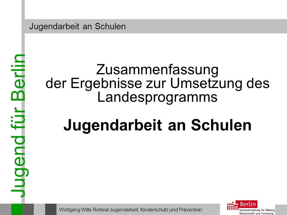 Jugend für Berlin Jugendarbeit an Schulen Wolfgang Witte Referat Jugendarbeit, Kinderschutz und Prävention Zusammenfassung der Ergebnisse zur Umsetzun