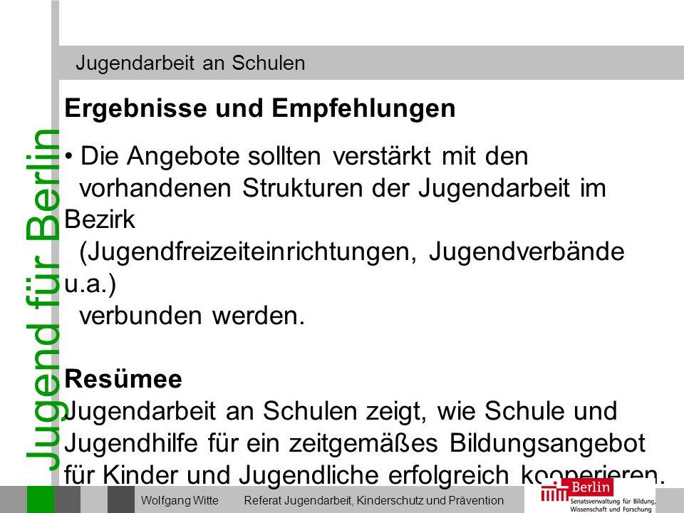 Jugend für Berlin Jugendarbeit an Schulen Wolfgang Witte Referat Jugendarbeit, Kinderschutz und Prävention Ergebnisse und Empfehlungen Die Angebote so