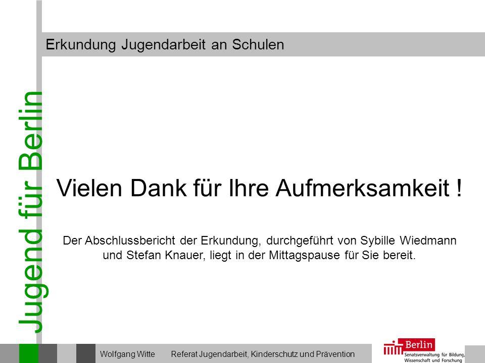 Jugend für Berlin Erkundung Jugendarbeit an Schulen Wolfgang Witte Referat Jugendarbeit, Kinderschutz und Prävention Vielen Dank für Ihre Aufmerksamke