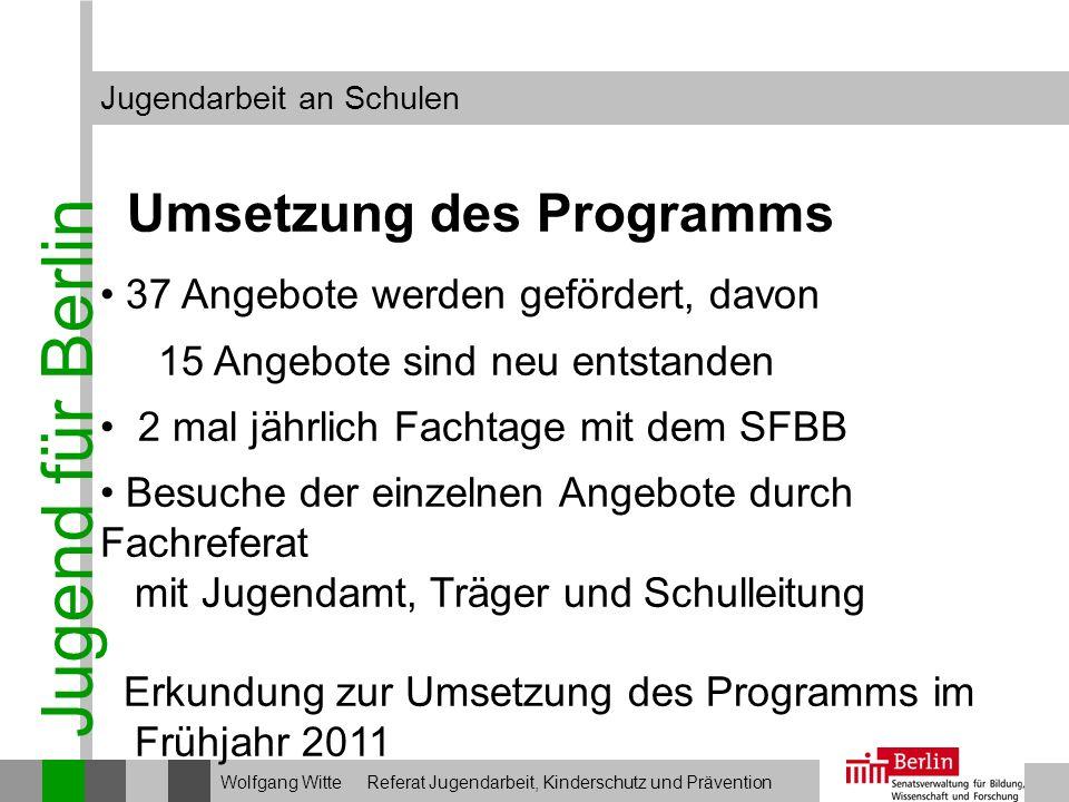 Jugend für Berlin Jugendarbeit an Schulen Wolfgang Witte Referat Jugendarbeit, Kinderschutz und Prävention Umsetzung des Programms 37 Angebote werden
