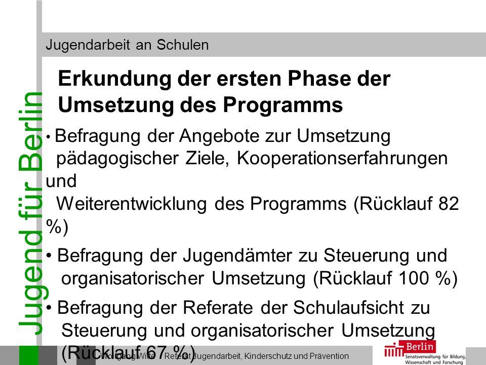 Jugend für Berlin Jugendarbeit an Schulen Wolfgang Witte Referat Jugendarbeit, Kinderschutz und Prävention Erkundung der ersten Phase der Umsetzung de