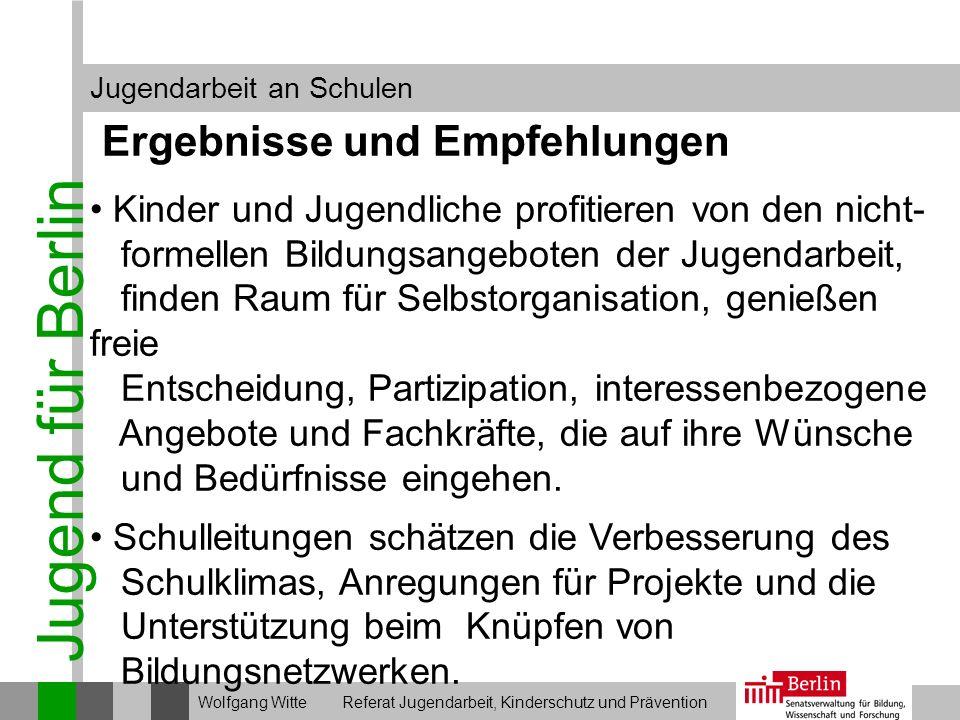 Jugend für Berlin Jugendarbeit an Schulen Wolfgang Witte Referat Jugendarbeit, Kinderschutz und Prävention Ergebnisse und Empfehlungen Kinder und Juge