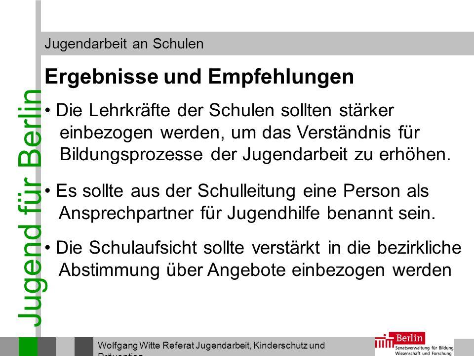 Jugend für Berlin Jugendarbeit an Schulen Wolfgang Witte Referat Jugendarbeit, Kinderschutz und Prävention Ergebnisse und Empfehlungen Die Lehrkräfte